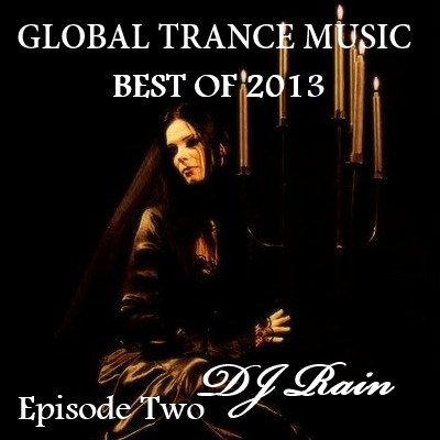 DJ Rain - Global Trance Music Best Of 2013 (Episode Two)