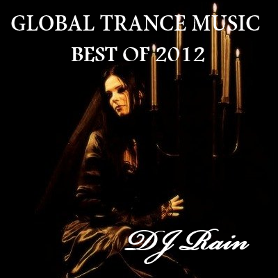 DJ Rain - Global Trance Music: Best of 2012