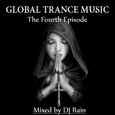 DJ Rain - Global Trance Music (The Fourth Episode)